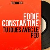 Tu joues avec le feu (Mono Version) by Eddie Constantine