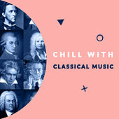 Chill with Classical Music (Enjoy the Coolest Melodies of Classical Music) by Various Artists