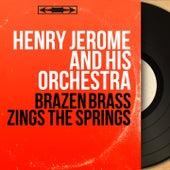 Brazen Brass Zings the Springs (Stereo Version) by Henry Jerome