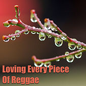 Loving Every Piece Of Reggae by Various Artists