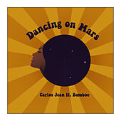 Dancing on Mars by Carlos Jean