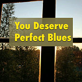 You Deserve Perfect Blues by Various Artists