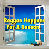 Reggae Happens For A Reason by Various Artists