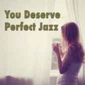 You Deserve Perfect Jazz von Various Artists
