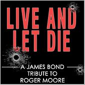 Live and Let Die (A James Bond Tribute to Roger Moore) by Various Artists