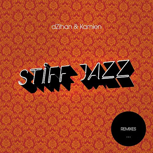 Stiff Jazz (Remixes) by Dzihan & Kamien