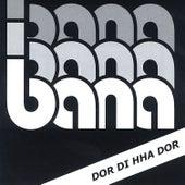 Dor Di Nha Dor de Bana