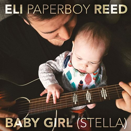 Baby Girl (Stella) by Eli 'Paperboy' Reed