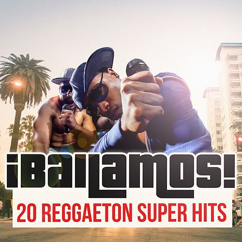 ¡Bailamos! 20 Reggaeton Super Hits by Various Artists