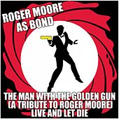 Roger Moore as Bond - The Man with the Golden Gun (A Tribute to Roger Moore) Live and Let Die by Various Artists