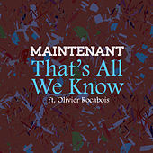 That's All We Know (feat. Olivier Rocabois) de Maintenant