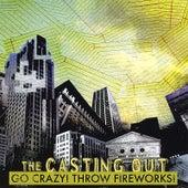 Go Crazy! Throw Fireworks von The Casting Out