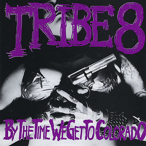 By the Time We Get to Colorado by Tribe 8