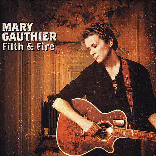 Filth & Fire by Mary Gauthier
