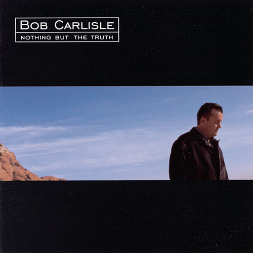 Nothing But The Truth by Bob Carlisle