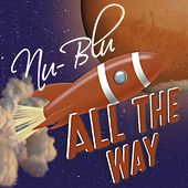 All the Way by Nu-Blu