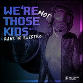 We're Not Those Kids, Pt. 13 (Rave 'N' Electro) von Various Artists