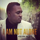 I Am Not Alone by Kevin Riley
