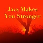 Jazz Makes You Stronger de Various Artists