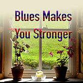 Blues Makes You Stronger von Various Artists