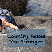 Country Makes You Stronger de Various Artists