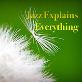 Jazz Explains Everything by Various Artists
