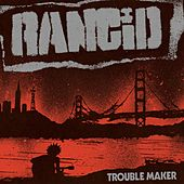 Trouble Maker von Rancid