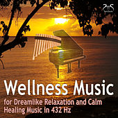 Wellness Music for Dreamlike Relaxation and Calm - Healing Music in 432 Hz by Various Artists