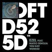 You Got Worked (feat. Mateo Senolia) by Ezel
