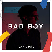 Bad Boy by Dan Croll