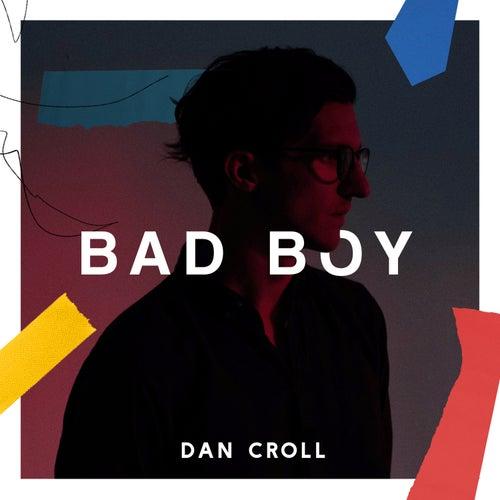 Bad Boy by Dan Croll