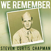 We Remember by Steven Curtis Chapman