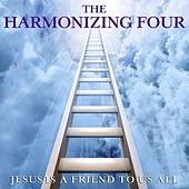 Jesus Is a Friend to Us All by The Harmonizing Four