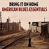 Bring It On Home: American Blues Essentials de Various Artists