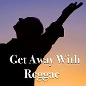 Get Away With Reggae by Various Artists