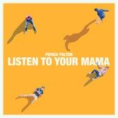 Listen to Your Mama von Pierce Fulton