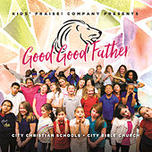 Good Good Father by Kids' Praise! Company