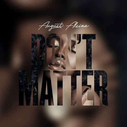 Don't Matter by August Alsina