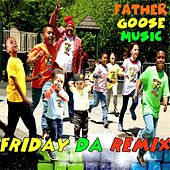 Friday Da (Remix) [feat. Etcetera, Little Goose, Yamio Bolo, Itimo, Ricky Famous & Elena Moon Park] by Father Goose Music
