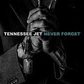 Never Forget by Tennessee Jet