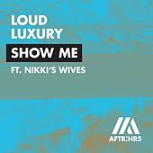 Show Me by Loud Luxury