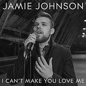 I Can't Make You Love Me de Jamie Johnson