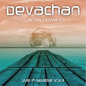 Devachan: Live in Seattle, Vol. II di James Howard