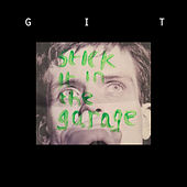 Stick It In The Garage by Git