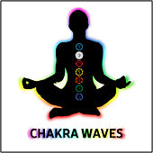 Chakra Waves – Meditate & Rest, Buddha Lounge, Chillout Music, Sounds to Relax by Meditation Awareness