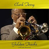 Clark Terry Golden Tracks (All Tracks Remastered) di Clark Terry