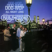 Doo-Wop Doo-Wop Doo-Wop All Night Long by Blue Emotions