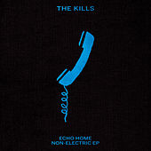 Echo Home - Non-Electric EP by The Kills