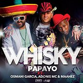 Whisky (feat. Osmani Garcia, Adonis MC & Maahez) by Papayo