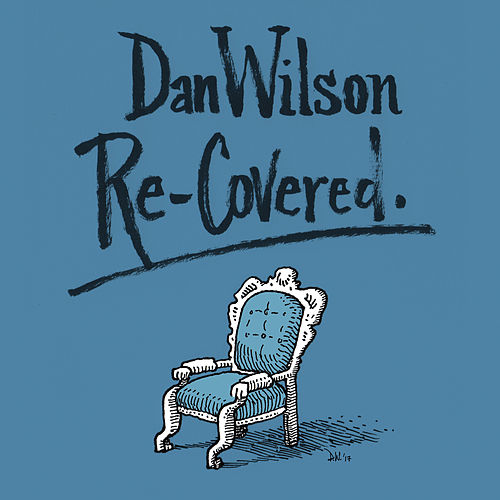 "Dan Wilson: ""Re-Covered"""